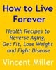Thumbnail How to Live Forever: Health Recipes to Reverse Aging...