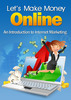 Thumbnail Lets Make Money Online-An Introduction To InternetMarketing