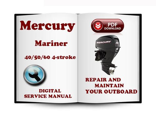 Mercury Mariner Outboard 40 50 60 Hp 4-stroke Service Repair Manual Download