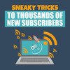 Thumbnail Sneaky Tricks To Thousands Of New Subscribers Audio Pack