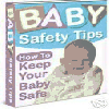 Baby Safety Tips Ebook, The - FULL RESALE RIGHTS