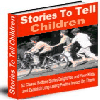 Thumbnail Stories To Tell Children Ebook - MASTER RESELL RIGHTS