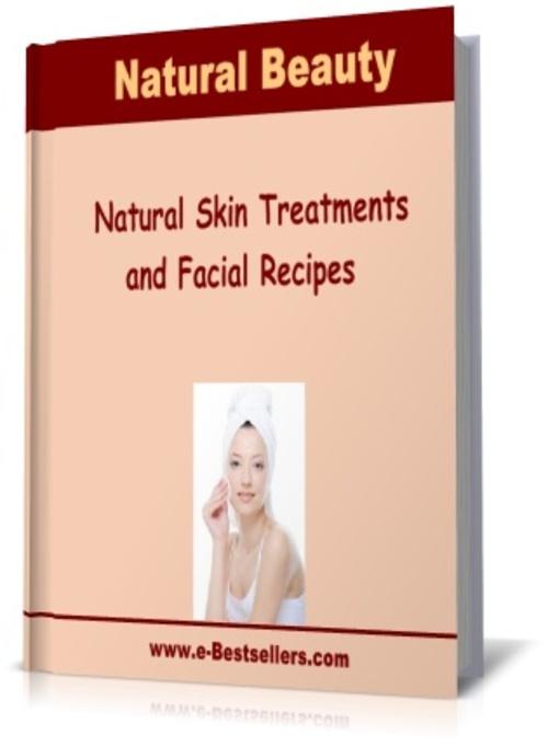 Pay for Natural Beauty:  Natural Skin Treatments and Facial Recipes