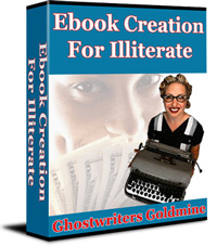 Pay for Ebook Creation For Illiterate - Ghostwriters Goldmine!