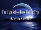 Thumbnail The High School Boys' Fishing Trip, Irving Hancock.pdf