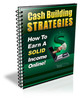 Thumbnail Cash Building Strategies - How to Earn a Solid Income Online