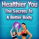 Thumbnail Healthier You The Secrets Of A Better Body
