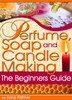 Thumbnail Perfume, Soap and Candle Making - The Beginners Guide