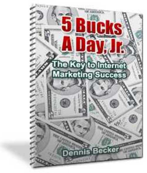 Pay for 5 Bucks a Day (Jr.) - The Key to Internet Marketing Success!