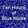 Thumbnail Blue Noise Electronic Ambient High Frequency Noise Ten Hours