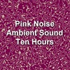 Thumbnail Pink Noise Electronic Ambient Sound Ten Hours