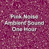Thumbnail Pink Noise Electronic Ambient Sound One Hour