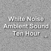 Thumbnail White Noise Electronic Ambient Sound Ten Hours