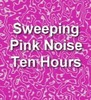 Thumbnail Sweeping Pink Noise Electronic Ambient Sound Ten Hours