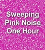 Thumbnail Sweeping Pink Noise Electronic Ambient Sound One Hour