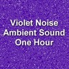 Thumbnail Violet Noise Electronic Ambient Sound One Hour