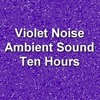 Thumbnail Violet Noise Electronic Ambient Sound Ten Hours