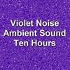Thumbnail Violet Noise Electronic Ambient Sound Ten Hours