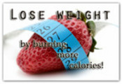 Thumbnail Lose Weight  By  Burning MORE Calories!