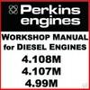 Thumbnail Perkins 4.108M 4.107M 4.99M Diesel Engine SERVICE MANUAL Repair & Parts Manuals - DOWNLOAD