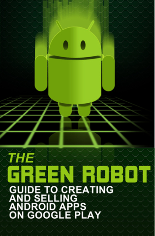 Pay for The Green Robot: Create & Sell Android Apps Google Play +MRR