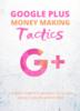 Thumbnail Google Plus Money Making Tactics
