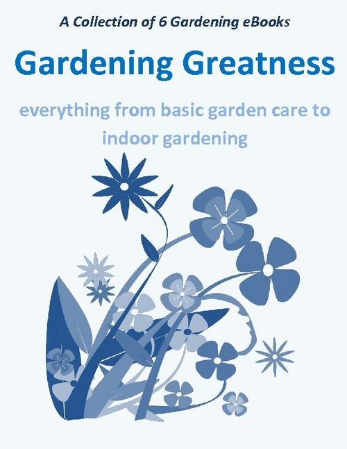 Pay for Gardening Greatness - 6 gardening ebooks + 4 Bonuses