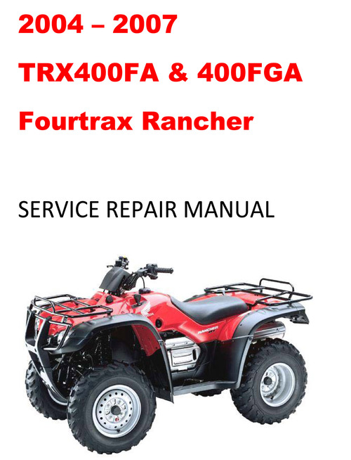 2004 2007 honda trx400fa fga rancher repair service manual. Black Bedroom Furniture Sets. Home Design Ideas