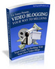 Thumbnail Video Blogging Your Way To Millions Plus Bonus Gifts