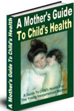 Thumbnail A Mothers Guide To Childs Health With MRR (Master Resale Rights)
