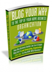 Thumbnail Blog Your Way To The Top Of Your Home Business Organization - With