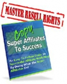 Thumbnail Copy Super Affiliates To Success - With Master Resell Rights
