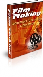 Thumbnail Film Making : Basics To Becoming A Film Maker - With Private Label Rights