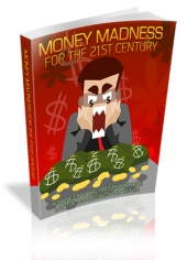 Thumbnail Money Madness For The 21st Century - With Master Resale Rights