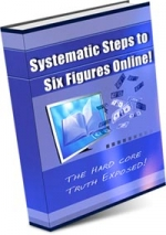 Thumbnail Systematic Steps To Six Figures Online! - With Master Resale Rights