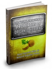 Thumbnail The Natural Strengthening Properties Of Organic Healing - With Master Resale Rights