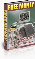 Thumbnail Free Money : How To Profit From The Public Domain - With Private Label Rights