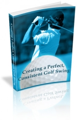 Thumbnail Creating a Perfect, Consistent Golf Swing - With Master Resale Rights