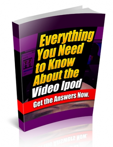 Pay for Everything You Need To Know About The Video iPod - With Private Label Rights