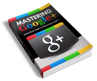 Pay for Mastering Google+ - With Private Label Rights