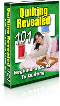 Pay for Quilting Revealed 101 - Beginner's Guide To Quilting - With Private Label Rights