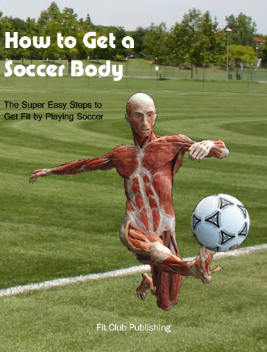 Pay for How to Get a Soccer Body -- The Super Easy Steps to Get Fit by Playing Soccer