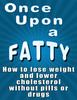 Thumbnail Once Upon a Fatty: How to lose weight and lower cholesterol