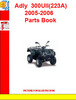 Thumbnail Adly  ATV-300UII(223A) 2005-2006 Parts Book