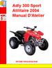Thumbnail Adly ATV-300 Sport Atilitaire 2004 Manual DAtelier