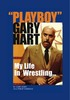 Thumbnail Playboy Gary Hart: My Life In Wrestling...