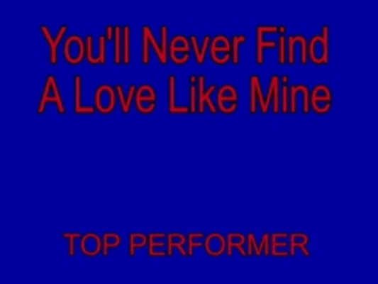 youll never find a love like mine lyrics Lou rawls - you'll never find another love like mine (letras y canción para escuchar) - you'll never find, as long as you live / someone who loves you tender like i do / you'll never find, no matter where you search / someone who cares about you.