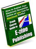 Thumbnail Crash Course Guide to E-zine Publishing - Publish Your Own Online Newsletter At Low Cost For Maximum Profits