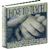 Thumbnail How To Teach - Learn Why The Art Of Teaching Based Primarily Upon The Science Of Psychology