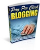 Thumbnail Pay Per Click Blogging - Make Money For Ever Action A Visito